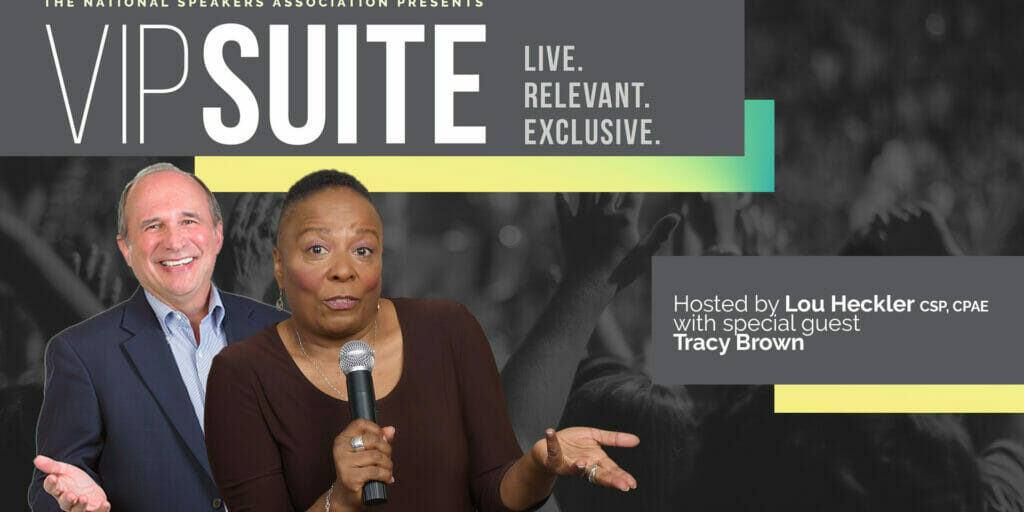 The National Speakers Association Presents VIPSUITE Live. Relevant. Exclusive. Hosted by Lou Heckler, CSP, CPAE with special guest Tracy Brown